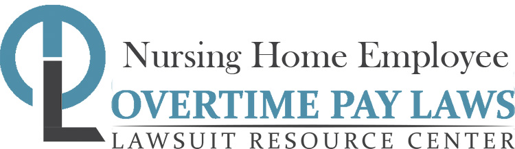 Nursing Home Employee Overtime Lawsuits: Wage & Hour Laws