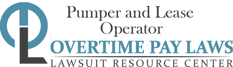 Pumper and Lease Operator Overtime Lawsuits: Wage & Hour Laws