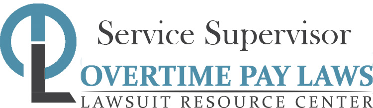 Service Supervisor Overtime Lawsuits: Wage & Hour Laws