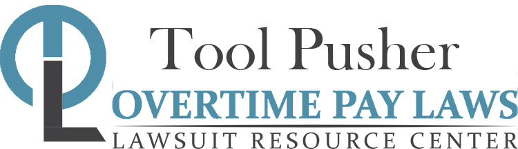 Tool Pusher Overtime Lawsuits: Wage & Hour Laws