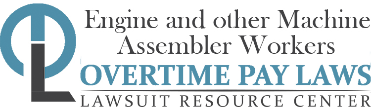 Engine and Other Machine Assembler Factory Workers Overtime Lawsuits: Wage & Hour Laws