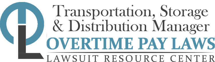 Transportation, Storage and Distribution Manager Overtime Lawsuits: Wage & Hour Laws