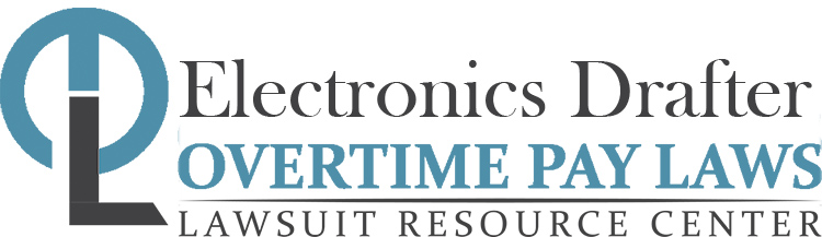 Electronics Drafter Overtime Lawsuits: Wage & Hour Laws