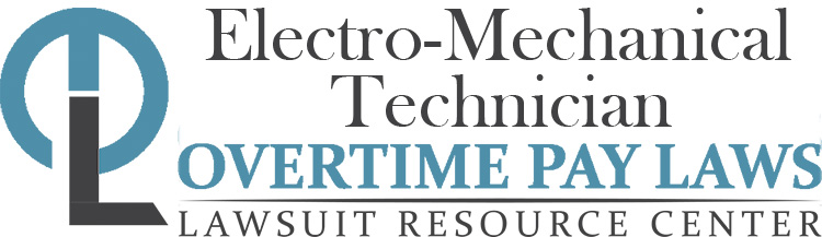 Electro-Mechanical Technician Overtime Lawsuits: Wage & Hour Laws