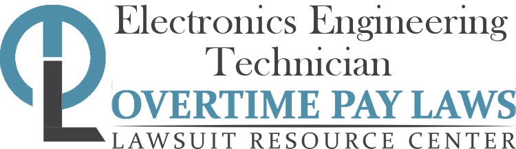 Electronics Engineering Technician Overtime Lawsuits: Wage & Hour Laws