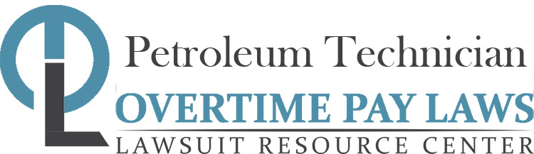 Petroleum Technician Overtime Lawsuits: Wage & Hour Laws